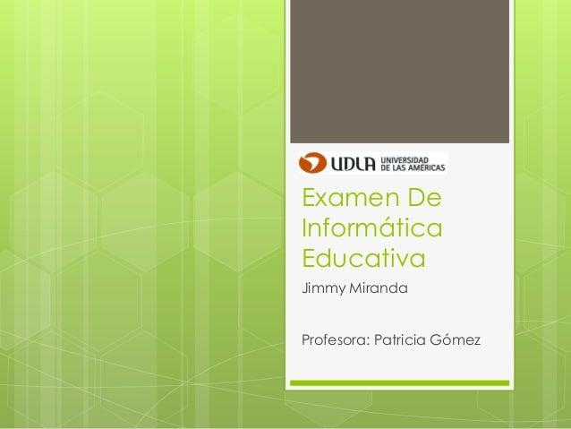 Examen De Informática Educativa Jimmy Miranda Profesora: Patricia Gómez