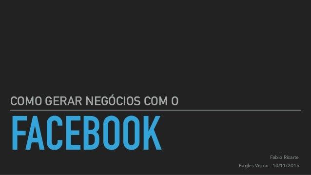 FACEBOOK COMO GERAR NEGÓCIOS COM O Fabio Ricarte Eagles Vision - 10/11/2015