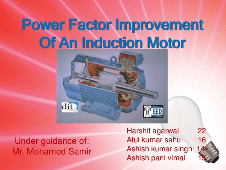 Power Factor Improvement    Of An Induction Motor                     Harshit agarwal      22Under guidance of:   Atul kum...