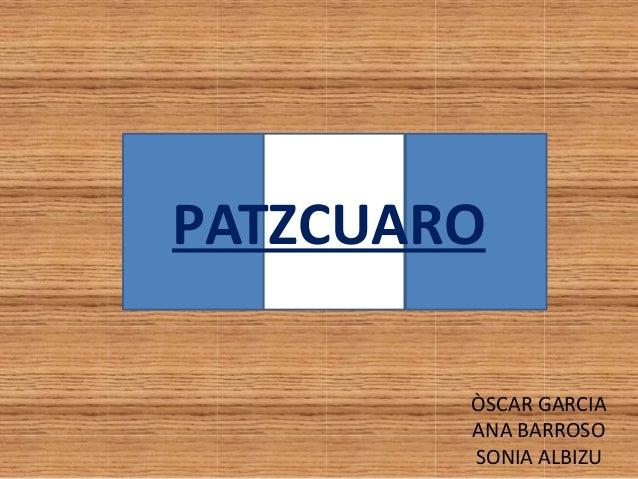 ÒSCAR GARCIAANA BARROSOSONIA ALBIZUPATZCUARO