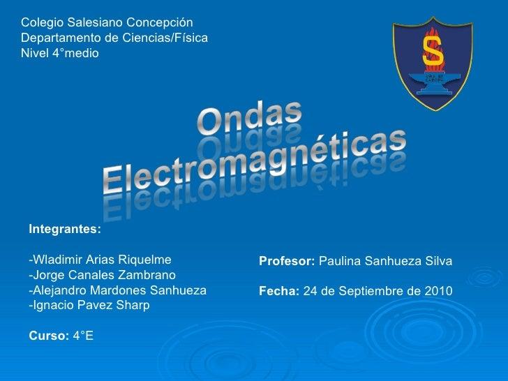 Colegio Salesiano Concepción Departamento de Ciencias/Física Nivel 4°medio  Integrantes: -Wladimir Arias Riquelme -Jorge C...