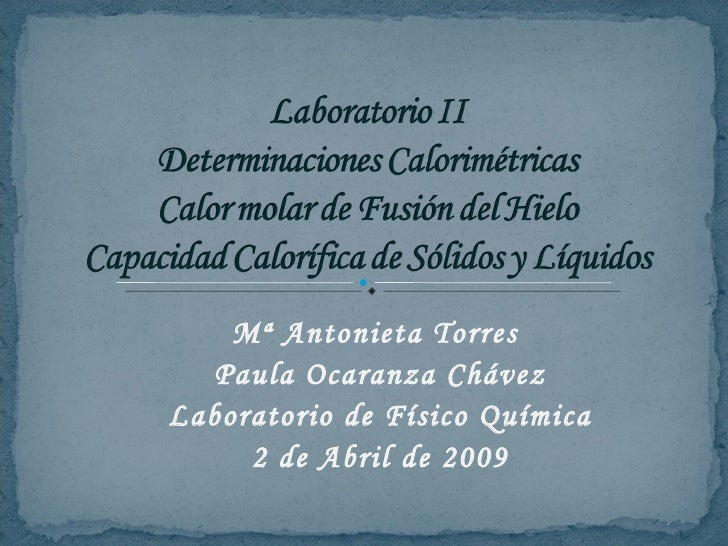 Mª Antonieta Torres  Paula Ocaranza Chávez Laboratorio de Físico Química 2 de Abril de 2009