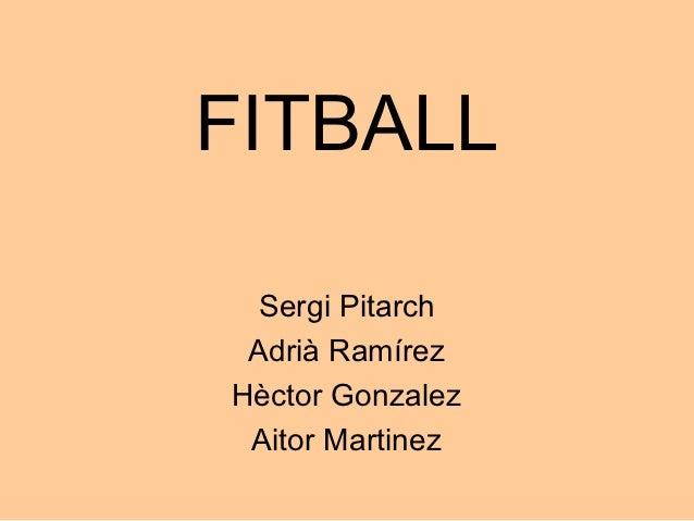 FITBALL  Sergi Pitarch Adrià RamírezHèctor Gonzalez Aitor Martinez