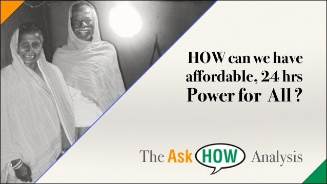 HOW can we have affordable, 24 hrs  Power for All ? !  !  The  Analysis