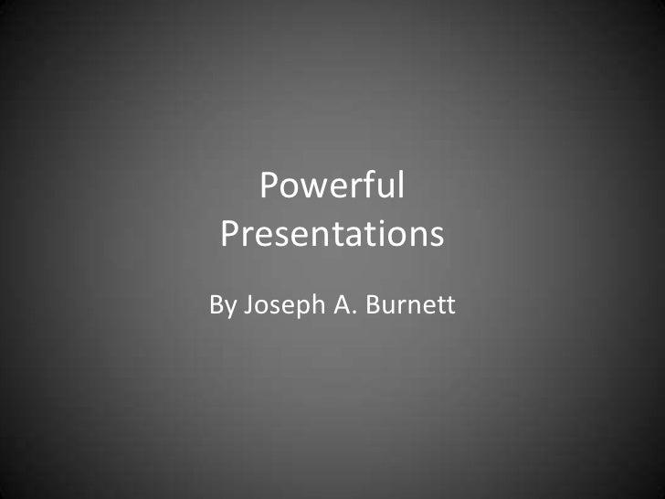 Powerful Presentations<br />By Joseph A. Burnett<br />