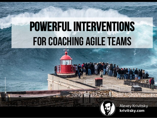 Powerful Interventions For coaching agile teams Alexey Krivitsky krivitsky.com