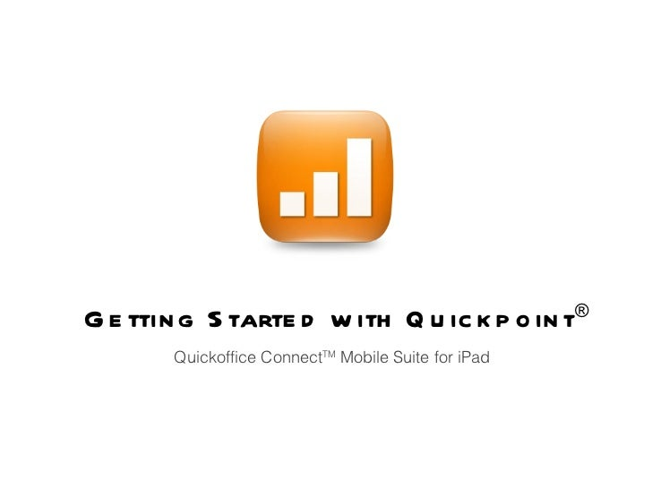 Getting Started with Quickpoint ® Quickoffice Connect TM  Mobile Suite for iPad