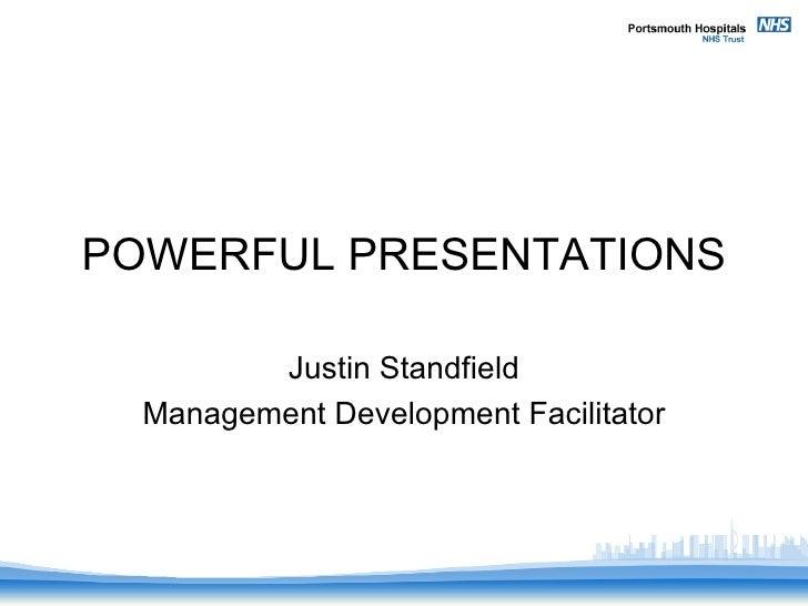 POWERFUL PRESENTATIONS Justin Standfield Management Development Facilitator