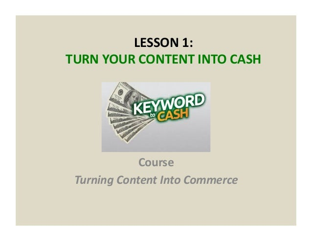 LESSON  1:     TURN  YOUR  CONTENT  INTO  CASH   Course   Turning  Content  Into  Commerce