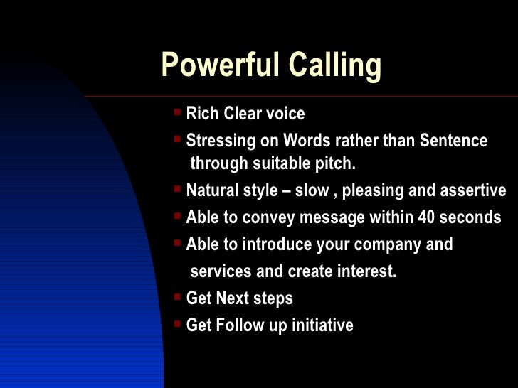 Powerful Calling <ul><li>Rich Clear voice  </li></ul><ul><li>Stressing on Words rather than Sentence    through suitable p...