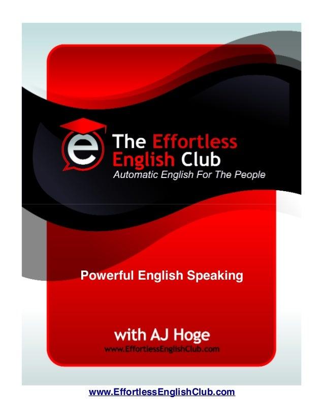 www.EffortlessEnglishClub.com Powerful English Speaking
