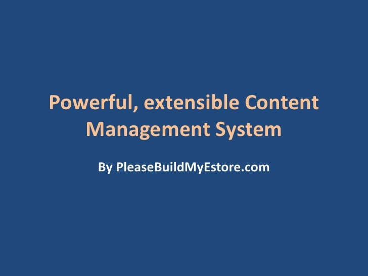 Powerful, extensible Content Management System<br />By PleaseBuildMyEstore.com<br />