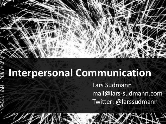 Interpersonal Communication Lars Sudmann mail@lars-sudmann.com Twitter: @larssudmann