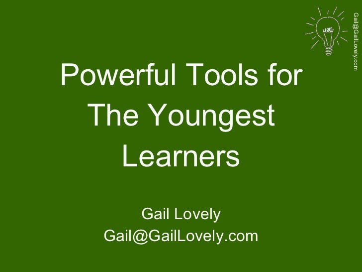 Powerful Tools for The Youngest Learners Gail Lovely [email_address]