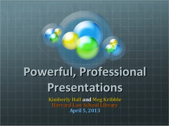 Powerful, ProfessionalPowerful, ProfessionalPresentationsPresentationsKimberly HallKimberly Hall andand Meg KribbleMeg Kri...