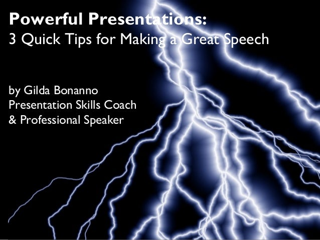 Powerful Presentations:3 Quick Tips for Making a Great Speechby Gilda BonannoPresentation Skills Coach& Professional Speaker