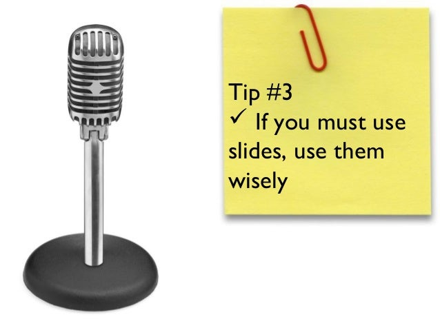 Tip #3 If you must useslides, use themwisely