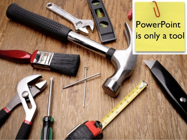 PowerPointis only a tool