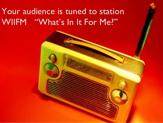 """Your audience is tuned to stationWIIFM """"What's In It For Me?"""""""