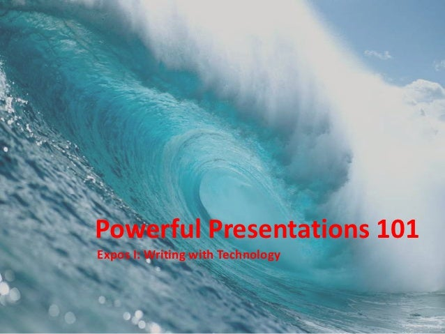 Powerful Presentations 101Expos I: Writing with Technology