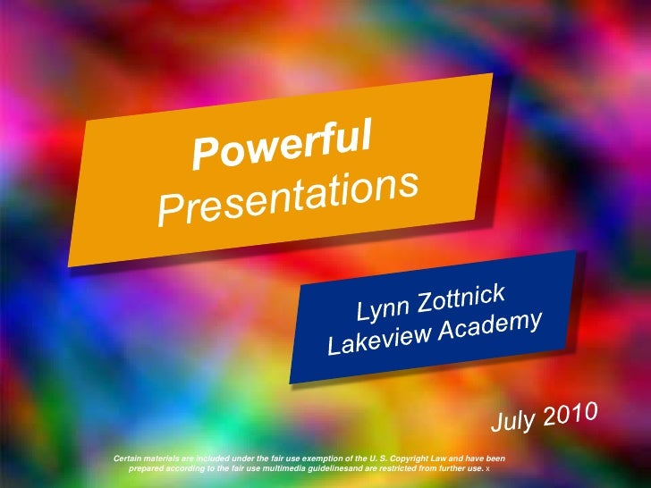 Powerful Presentations<br />Lynn ZottnickLakeview Academy<br />July 2010<br />Certain materials are included under the fai...