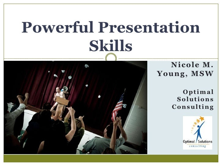 Powerful Presentation Skills<br />Nicole M. Young, MSW<br />Optimal Solutions Consulting<br />