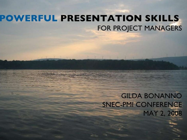 POWERFUL   PRESENTATION SKILLS  FOR PROJECT MANAGERS GILDA BONANNO SNEC-PMI CONFERENCE MAY 2, 2008
