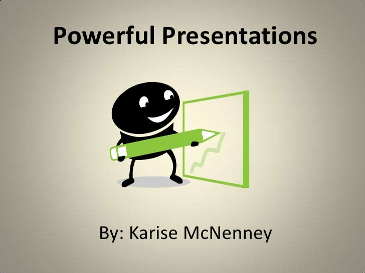 Powerful Presentations<br />By: Karise McNenney<br />