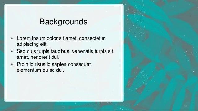 Backgrounds • Lorem ipsum dolor sit amet, consectetur adipiscing elit. • Sed quis turpis faucibus, venenatis turpis sit am...