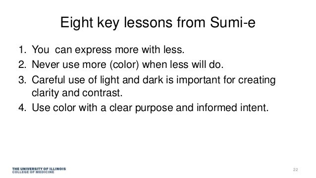 Eight key lessons from Sumi-e 1. You can express more with less. 2. Never use more (color) when less will do. 3. Careful u...