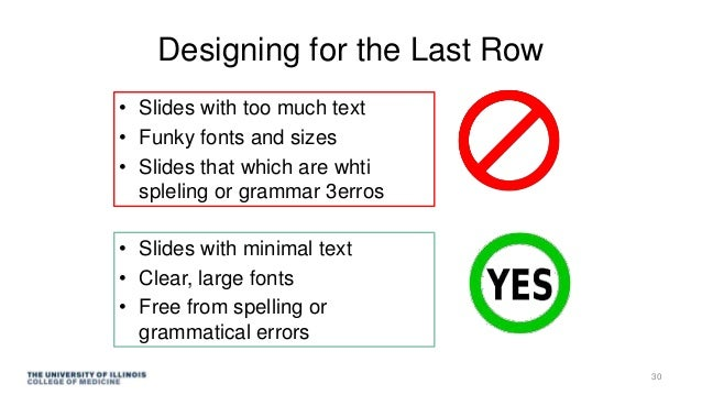 Designing for the Last Row • Slides with too much text • Funky fonts and sizes • Slides that which are whti spleling or gr...