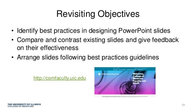Revisiting Objectives • Identify best practices in designing PowerPoint slides • Compare and contrast existing slides and ...