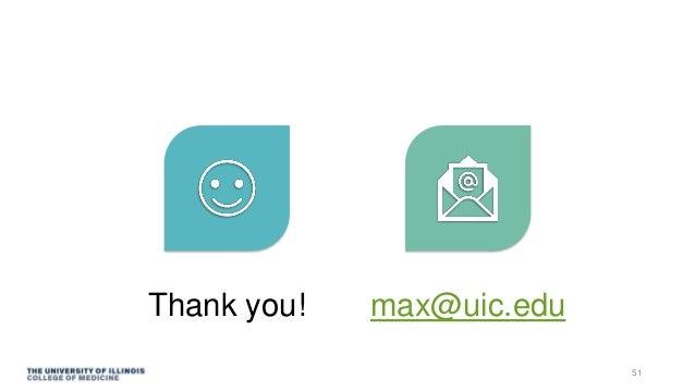 51 Thank you! max@uic.edu