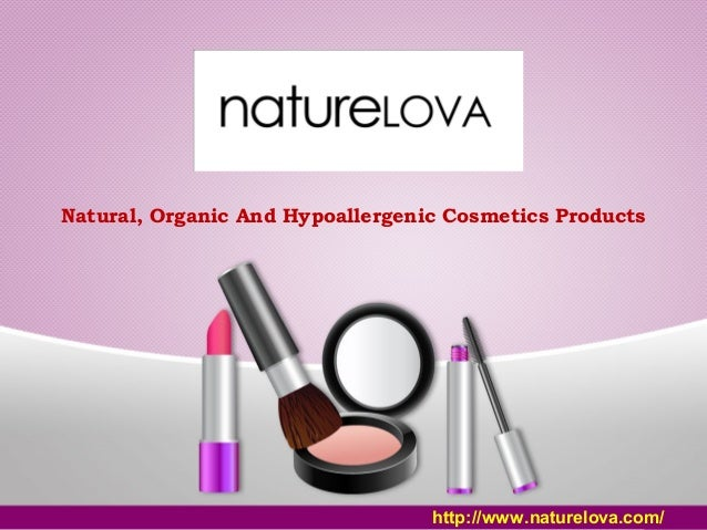 Natural, Organic And Hypoallergenic Cosmetics Products http://www.naturelova.com/