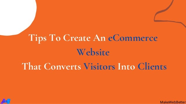 Tips To Create An eCommerce Website That Converts Visitors Into Clients MakeWebBetter