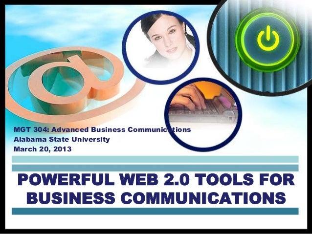 MGT 304: Advanced Business CommunicationsAlabama State UniversityMarch 20, 2013POWERFUL WEB 2.0 TOOLS FOR BUSINESS COMMUNI...
