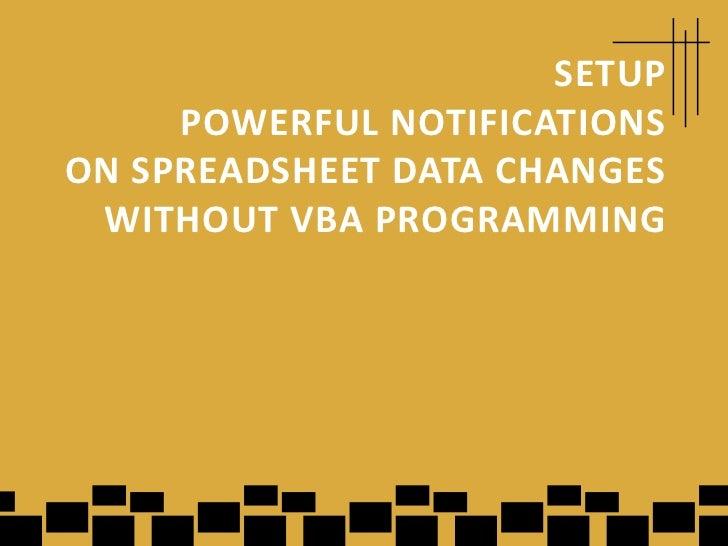 SETUP     POWERFUL NOTIFICATIONSON SPREADSHEET DATA CHANGES WITHOUT VBA PROGRAMMING