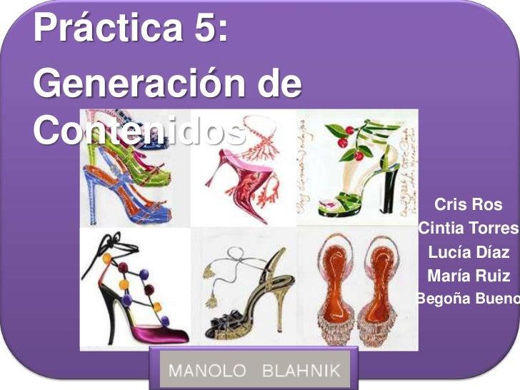 Práctica 5:<br />Generación de Contenidos<br />Cris Ros<br />Cintia Torres<br />Lucía Díaz<br />María Ruiz<br />Begoña Bue...