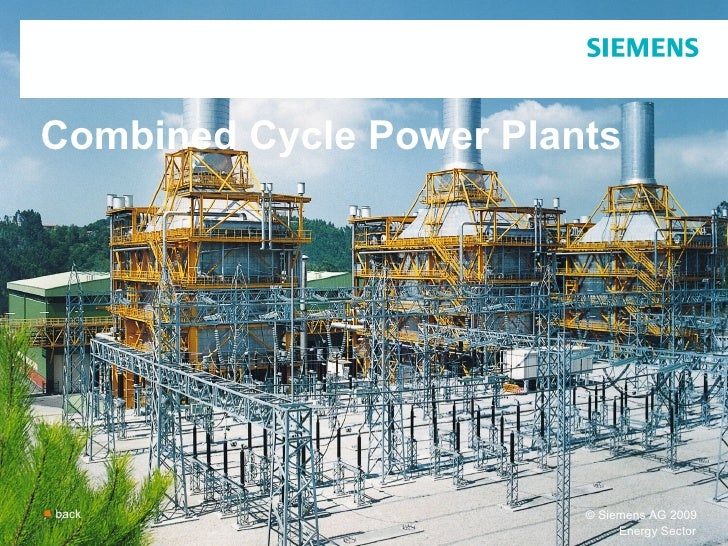 Combined Cycle Power Plants      back                   © Siemens AG 2009                               Energy Sector
