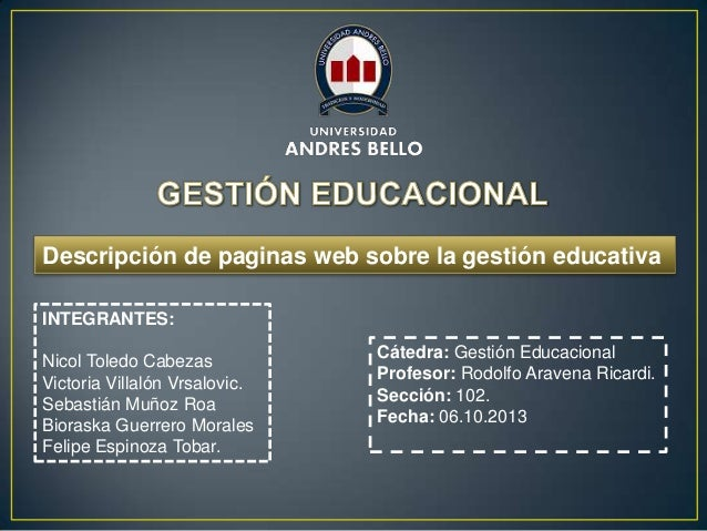 Descripción de paginas web sobre la gestión educativa INTEGRANTES: Nicol Toledo Cabezas Victoria Villalón Vrsalovic. Sebas...