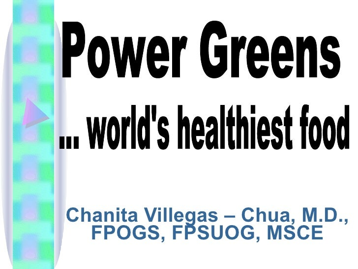 Chanita Villegas – Chua, M.D., FPOGS, FPSUOG, MSCE Power Greens ... world's healthiest food