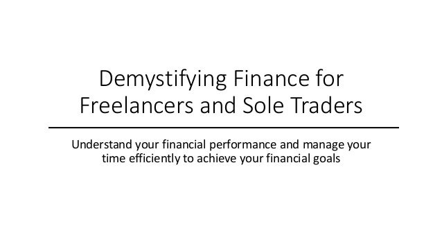 Demystifying Finance for Freelancers and Sole Traders Understand your financial performance and manage your time efficient...