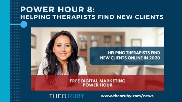 POWER HOUR 8: HELPING THERAPISTS FIND NEW CLIENTS
