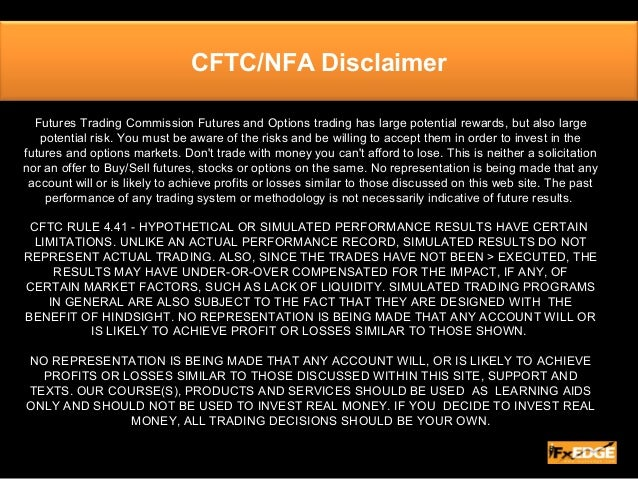 CFTC/NFA Disclaimer Futures Trading Commission Futures and Options trading has large potential rewards, but also large pot...