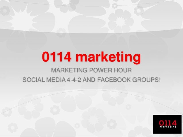 0114 marketing MARKETING POWER HOUR SOCIAL MEDIA 4-4-2 AND FACEBOOK GROUPS!