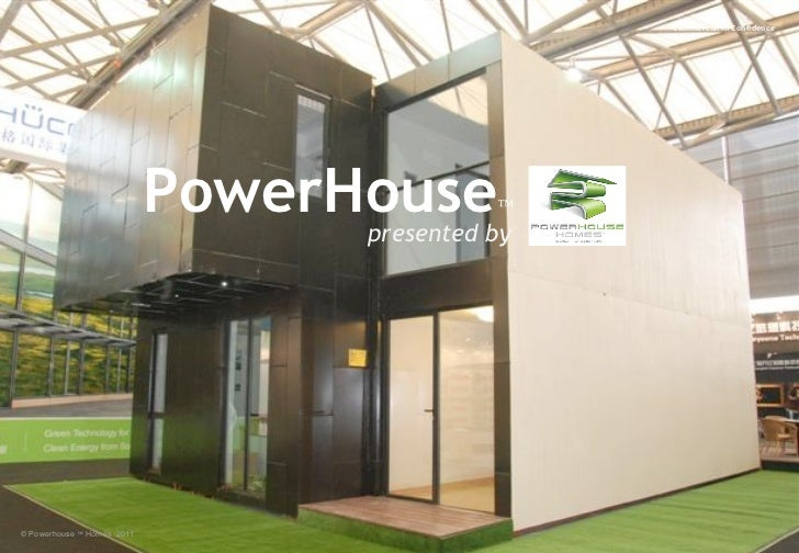 presented by © Powerhouse  ™  Homes  2011 Commercial in Confidence PowerHouse ™