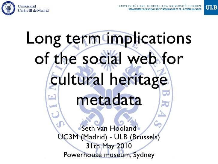 Long term implications  of the social web for    cultural heritage        metadata          Seth van Hooland     UC3M (Mad...