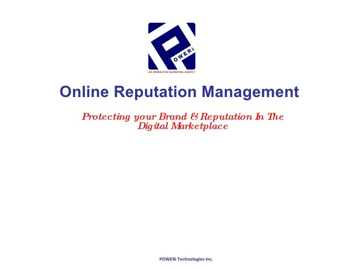 <ul><li>Protecting your Brand & Reputation In The Digital Marketplace </li></ul>Online Reputation Management POWERi Techno...