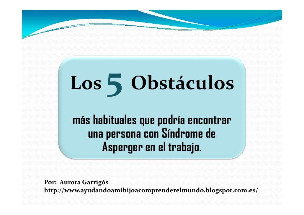 Los       5 Obstáculos        más habituales que podría encontrar           una persona con Síndrome de              Asper...