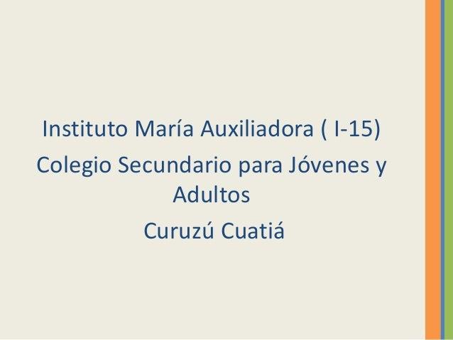 Instituto María Auxiliadora ( I-15) Colegio Secundario para Jóvenes y Adultos Curuzú Cuatiá